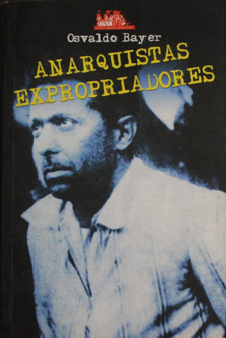 Anarquistas Expropriadores - Osvaldo Bayer